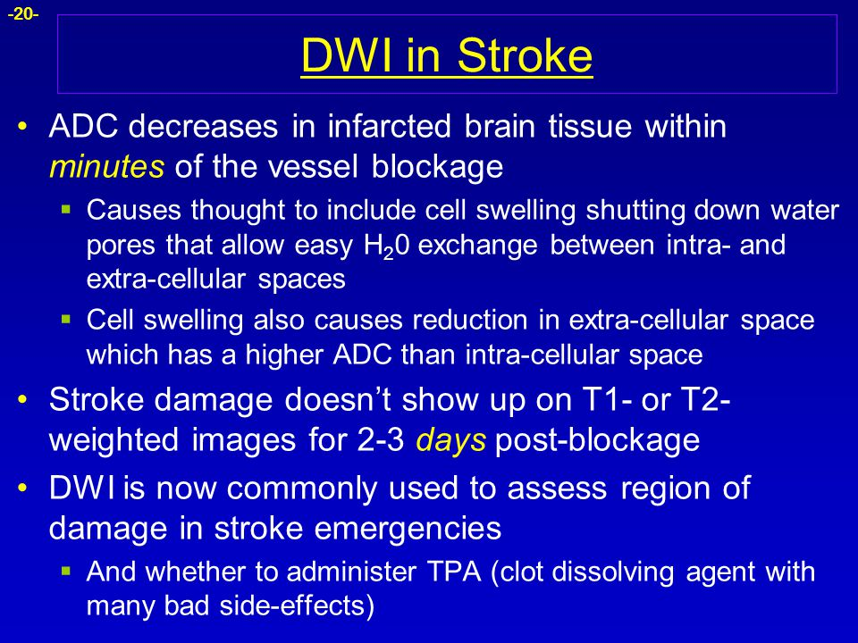 DWI in Stroke ADC decreases in infarcted brain tissue within minutes of the vessel blockage.