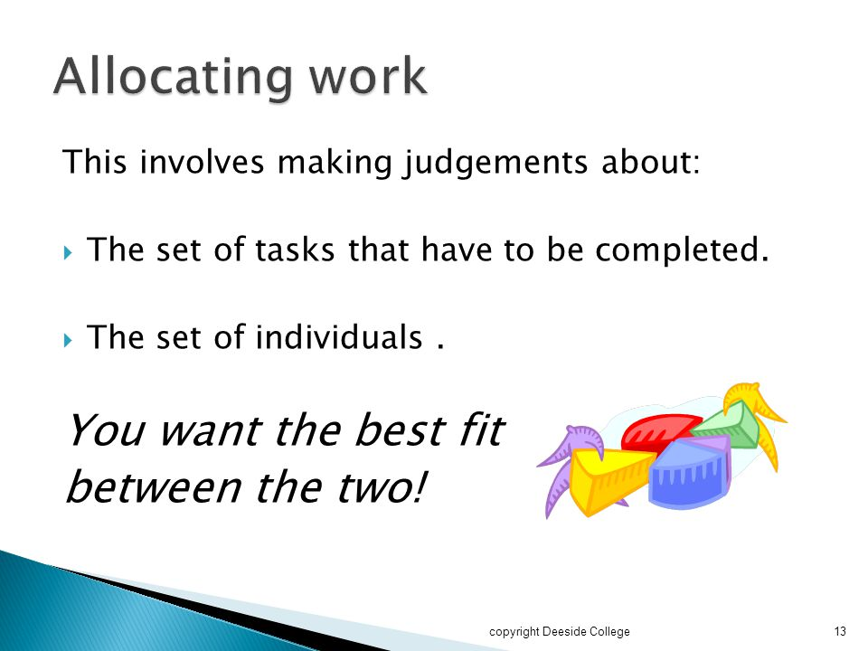 Allocating work You want the best fit between the two!