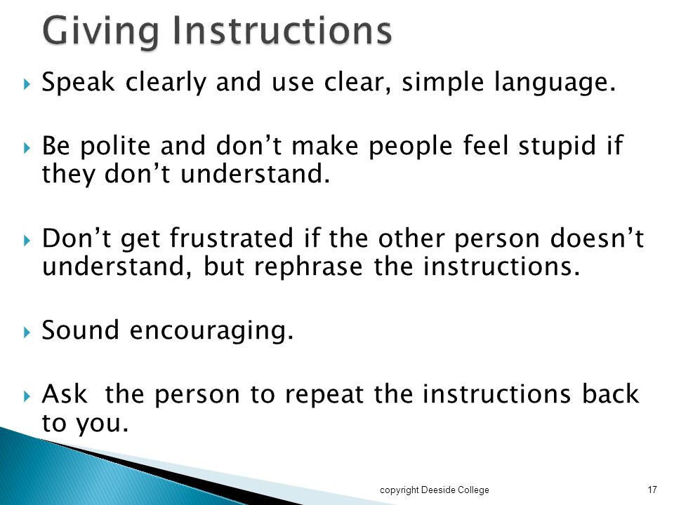 Giving Instructions Speak clearly and use clear, simple language.