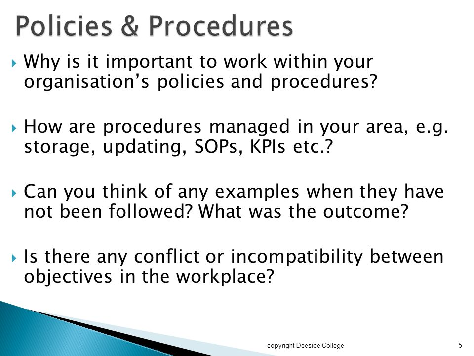 Policies & Procedures Why is it important to work within your organisation's policies and procedures