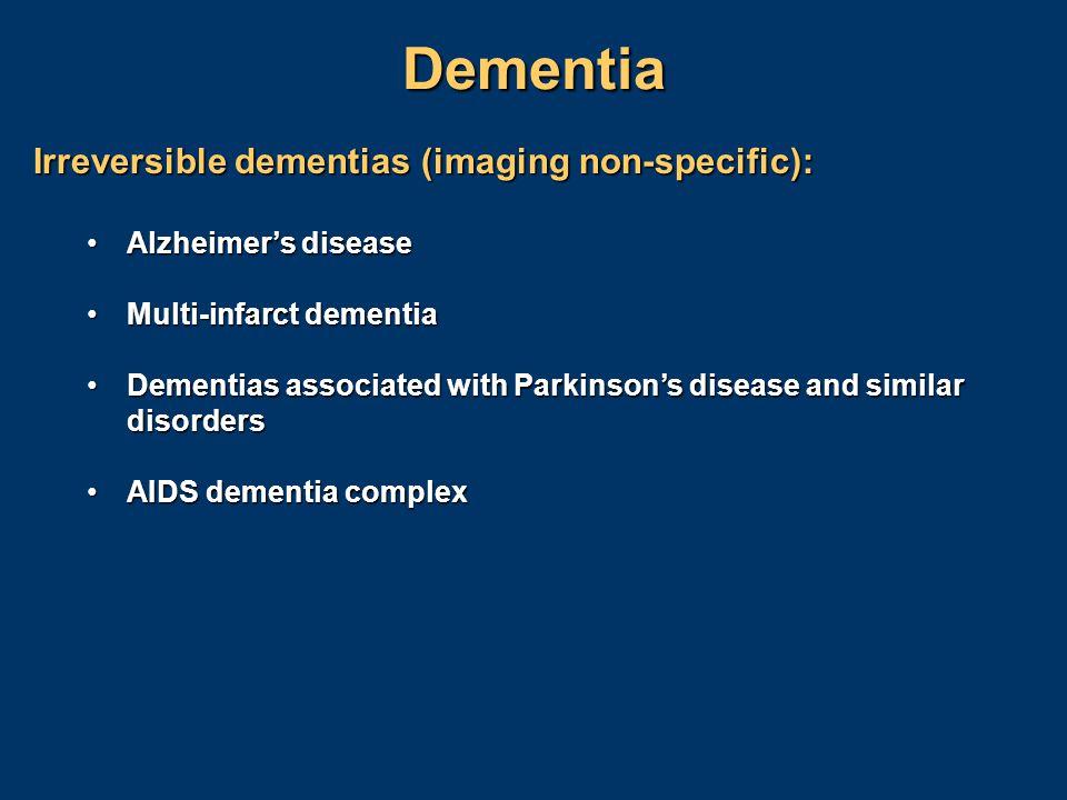 Dementia Irreversible dementias (imaging non-specific):