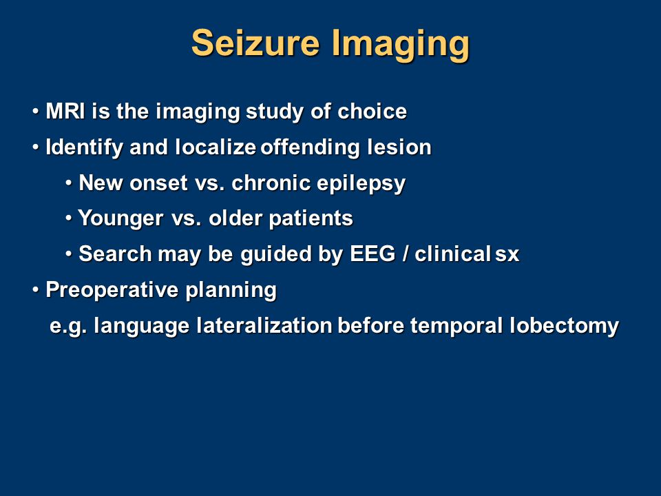 Seizure Imaging MRI is the imaging study of choice