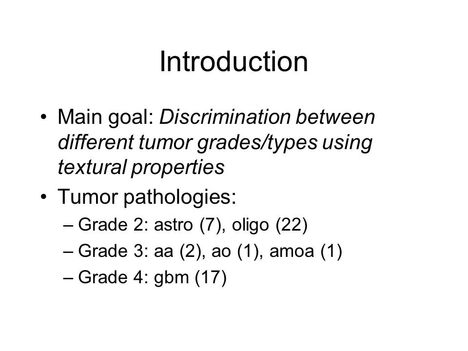 Introduction Main goal: Discrimination between different tumor grades/types using textural properties.