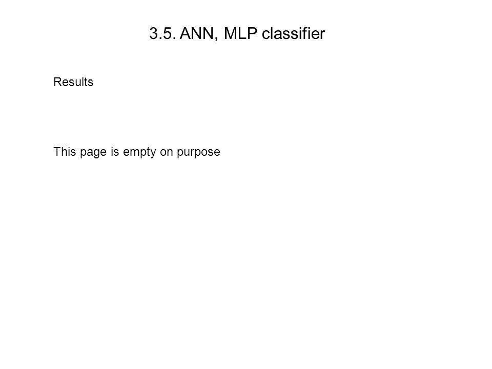 3.5. ANN, MLP classifier Results This page is empty on purpose