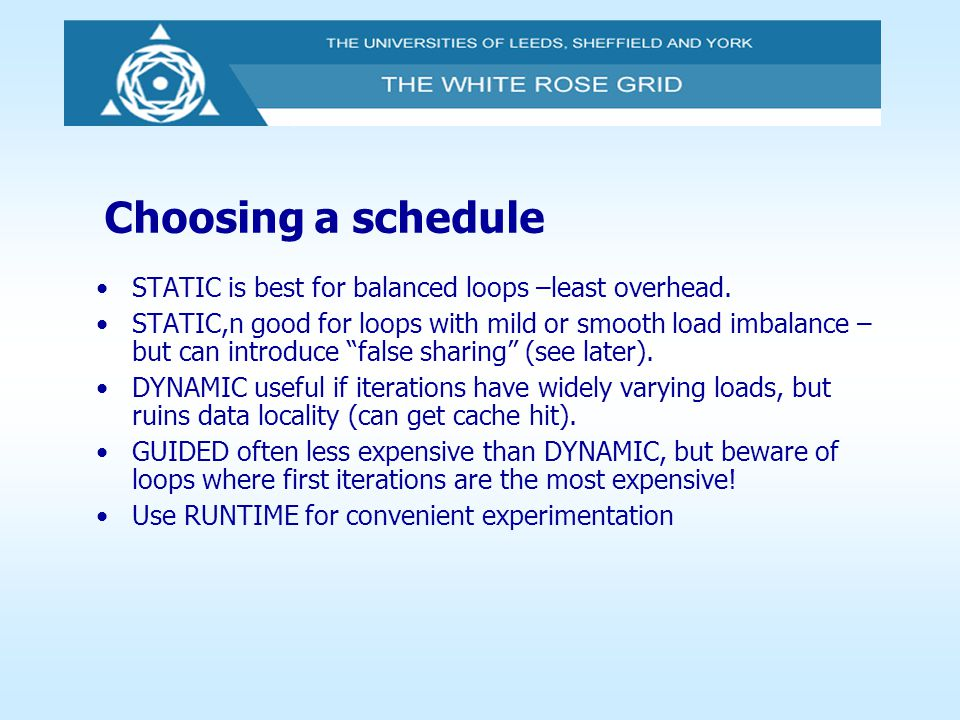 Choosing a schedule STATIC is best for balanced loops –least overhead.