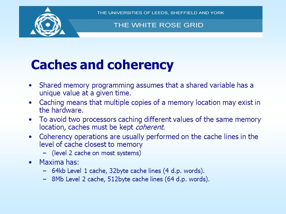 Caches and coherency Shared memory programming assumes that a shared variable has a unique value at a given time.