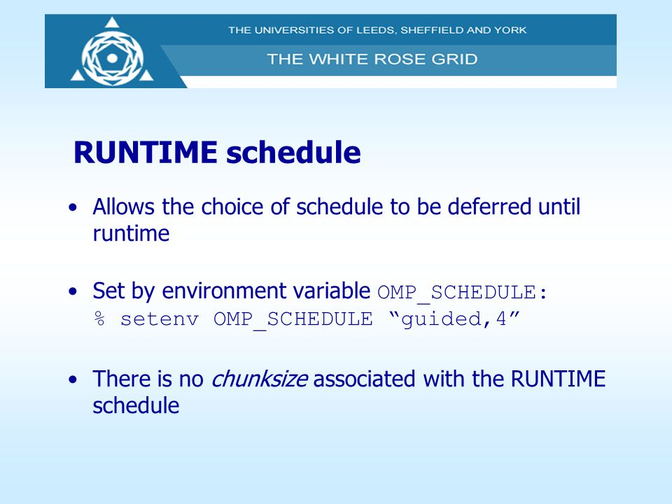 RUNTIME schedule Allows the choice of schedule to be deferred until runtime.