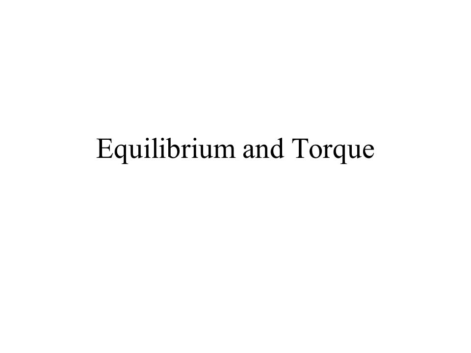 Equilibrium and Torque