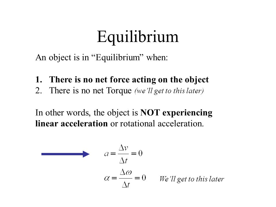 Equilibrium An object is in Equilibrium when: