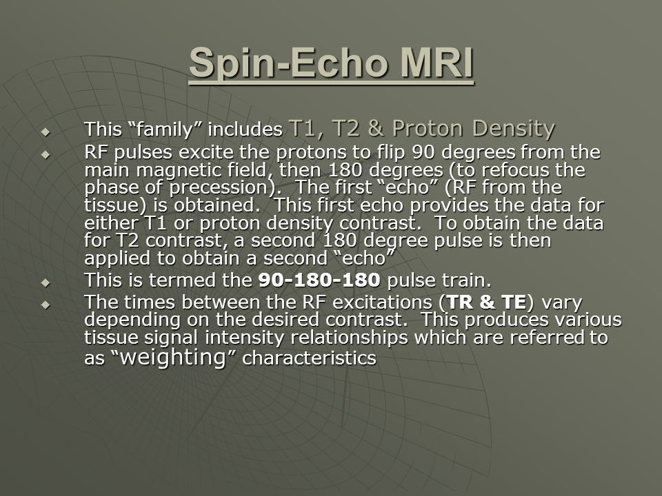 Spin-Echo MRI This family includes T1, T2 & Proton Density