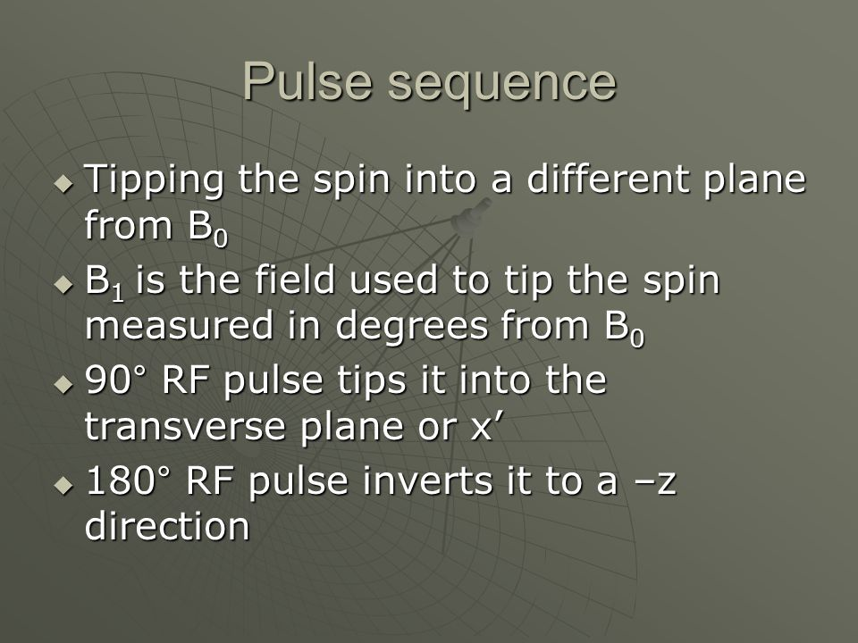 Pulse sequence Tipping the spin into a different plane from B0