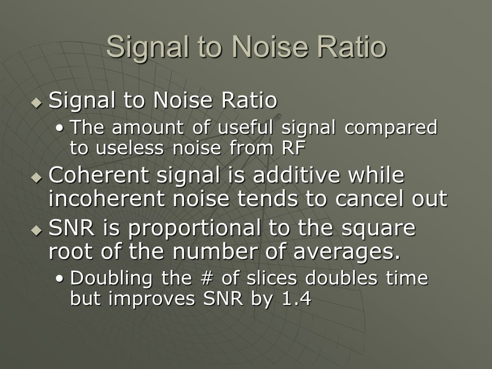 Signal to Noise Ratio Signal to Noise Ratio