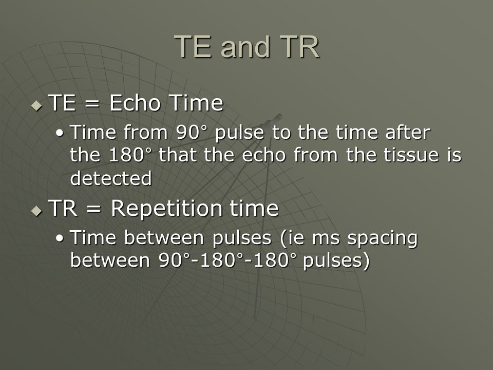 TE and TR TE = Echo Time TR = Repetition time