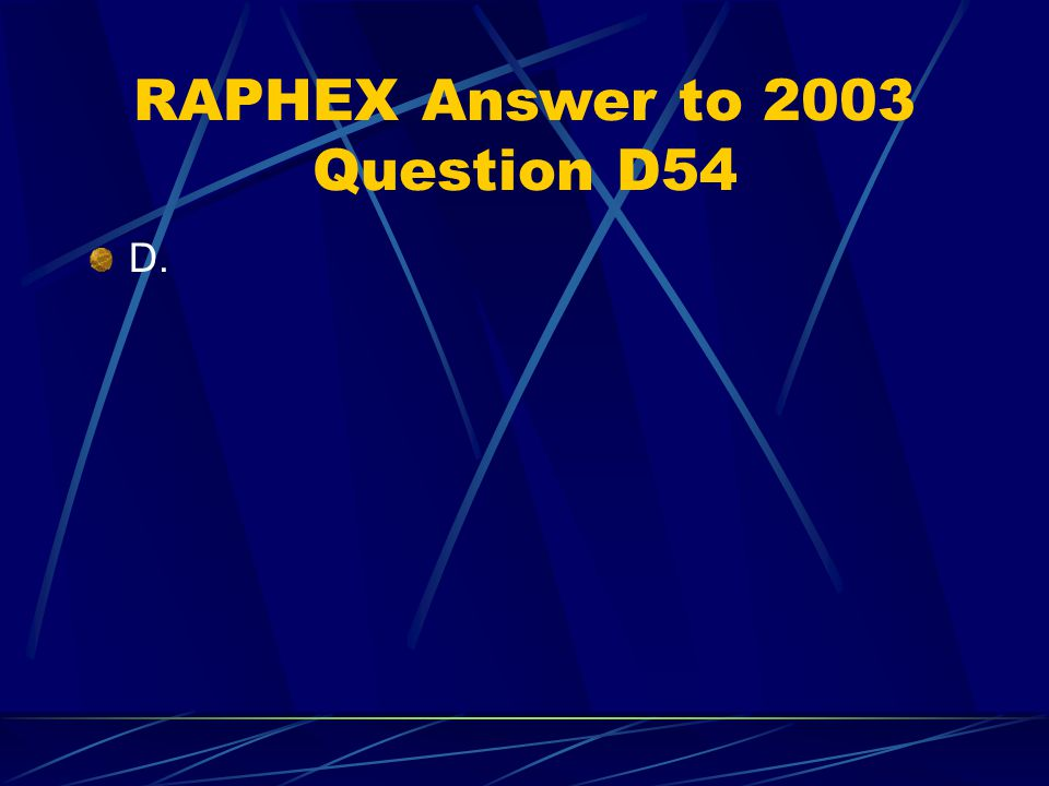 RAPHEX Answer to 2003 Question D54