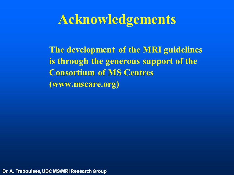 Acknowledgements The development of the MRI guidelines is through the generous support of the Consortium of MS Centres (www.mscare.org)