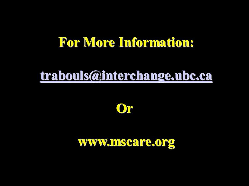 For More Information: trabouls@interchange.ubc.ca Or www.mscare.org