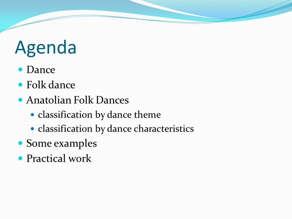 Agenda Dance Folk dance Anatolian Folk Dances Some examples