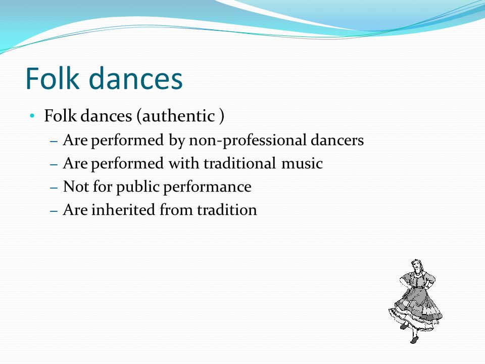 Folk dances Folk dances (authentic )