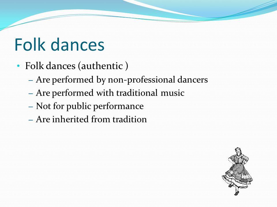 Folk dances Folk dances (authentic )