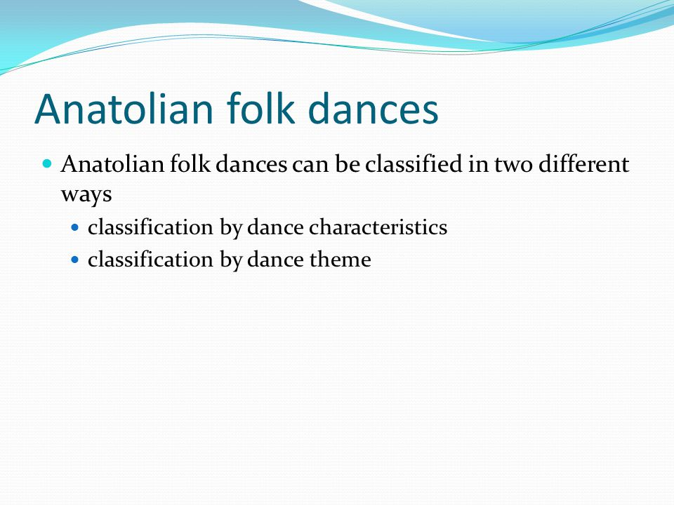 Anatolian folk dances Anatolian folk dances can be classified in two different ways. classification by dance characteristics.