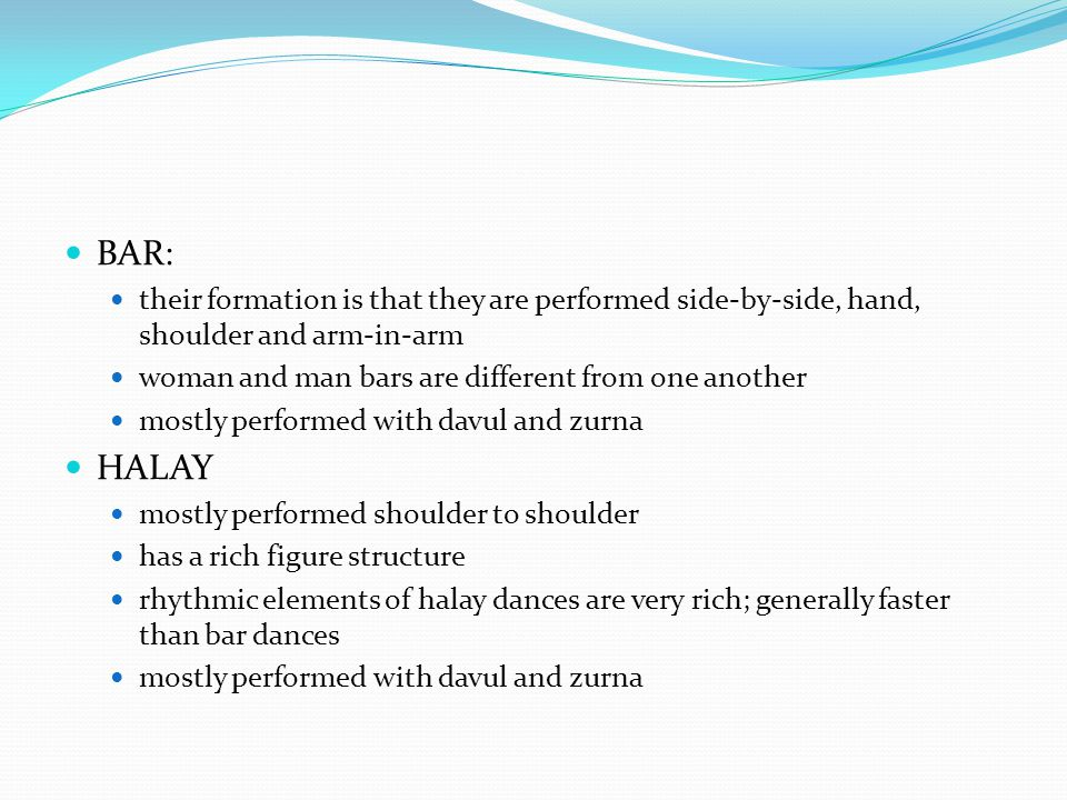 BAR: their formation is that they are performed side-by-side, hand, shoulder and arm-in-arm. woman and man bars are different from one another.