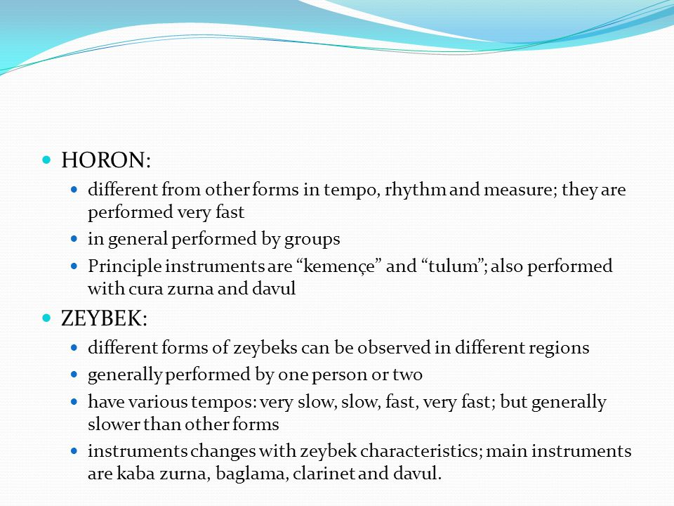 HORON: different from other forms in tempo, rhythm and measure; they are performed very fast. in general performed by groups.