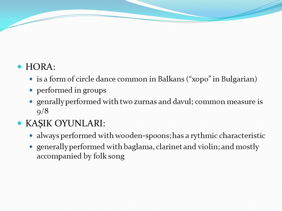 HORA: is a form of circle dance common in Balkans ( xopo in Bulgarian) performed in groups.