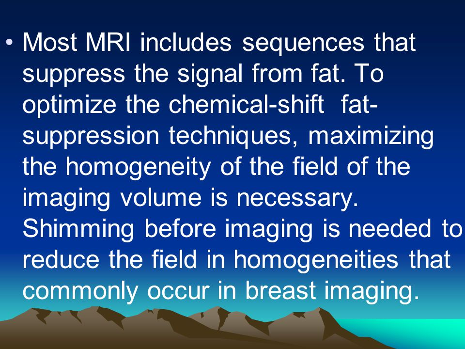 Most MRI includes sequences that suppress the signal from fat