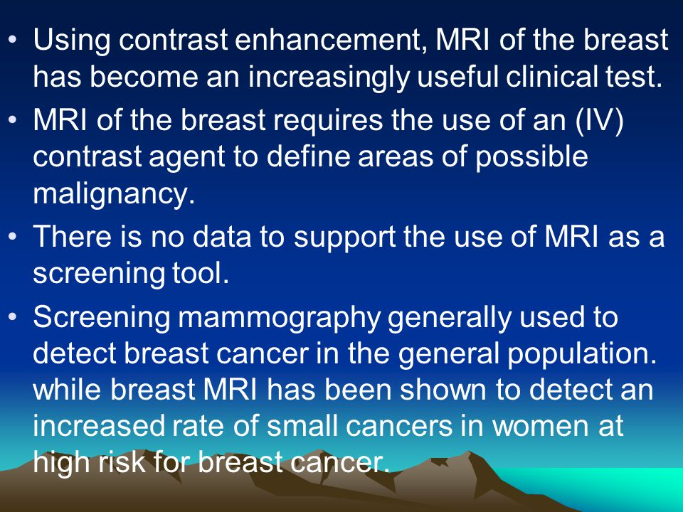 Using contrast enhancement, MRI of the breast has become an increasingly useful clinical test.