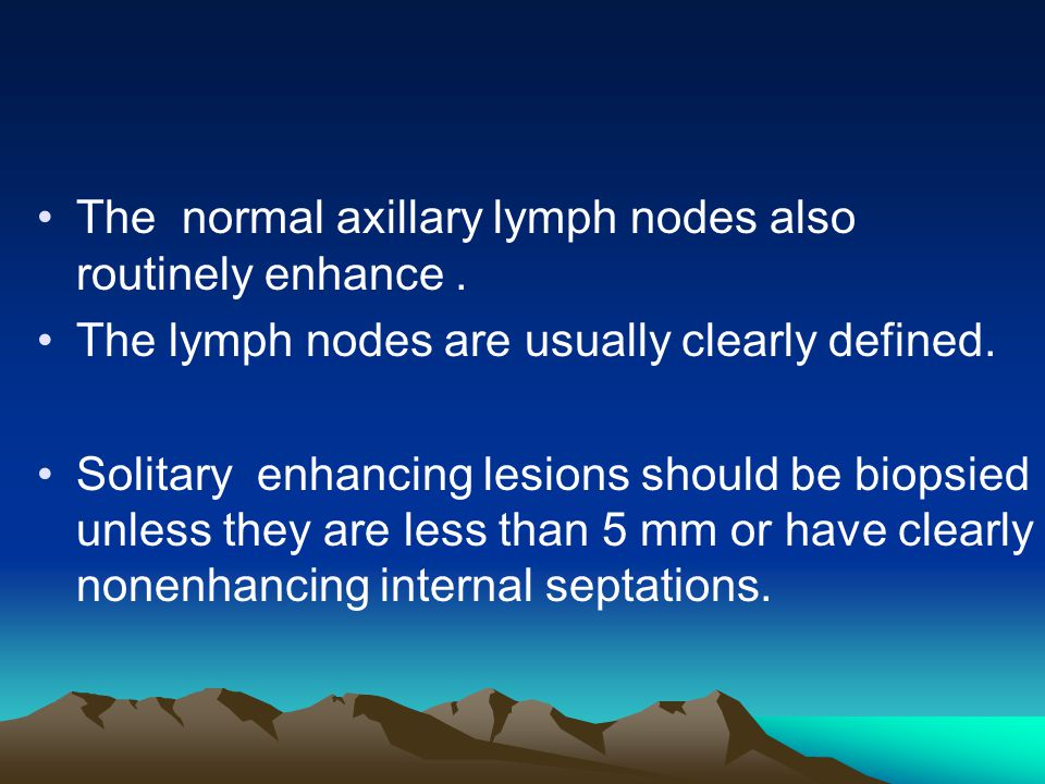 The normal axillary lymph nodes also routinely enhance .