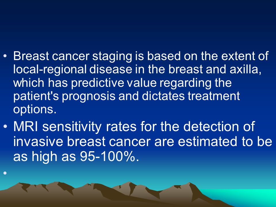 Breast cancer staging is based on the extent of local-regional disease in the breast and axilla, which has predictive value regarding the patient s prognosis and dictates treatment options.
