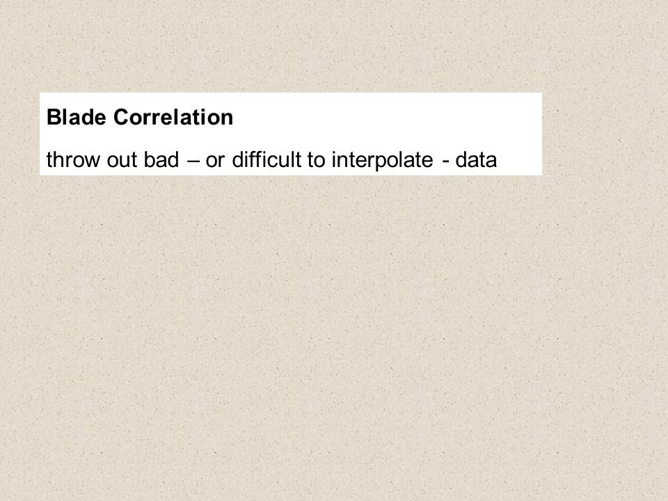 Blade Correlation throw out bad – or difficult to interpolate - data