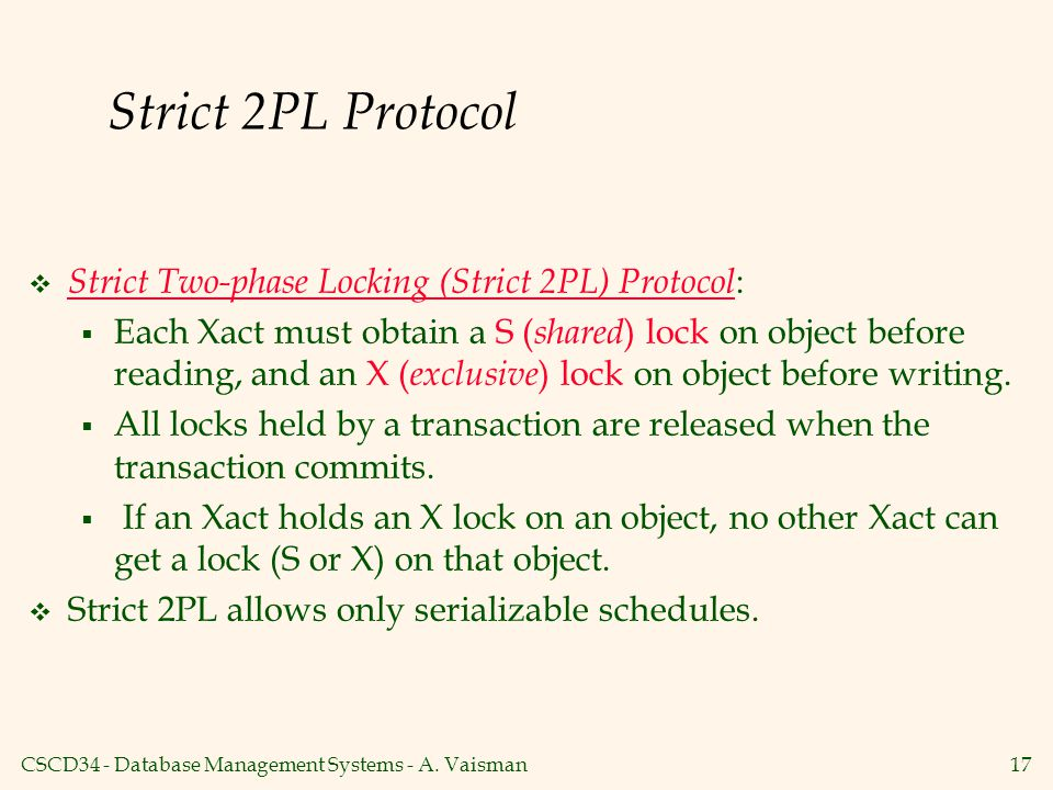 Strict 2PL Protocol Strict Two-phase Locking (Strict 2PL) Protocol: