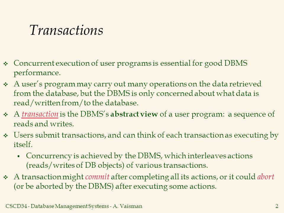 Transactions Concurrent execution of user programs is essential for good DBMS performance.