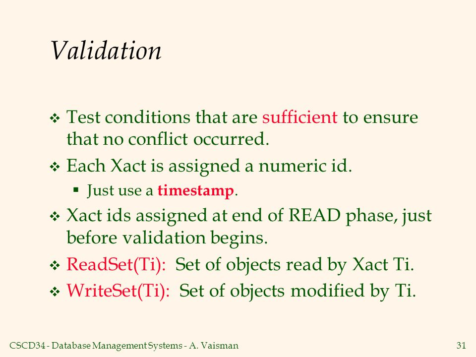 Validation Test conditions that are sufficient to ensure that no conflict occurred. Each Xact is assigned a numeric id.