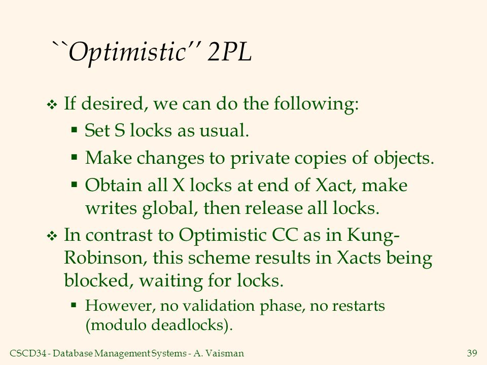 ``Optimistic'' 2PL If desired, we can do the following: