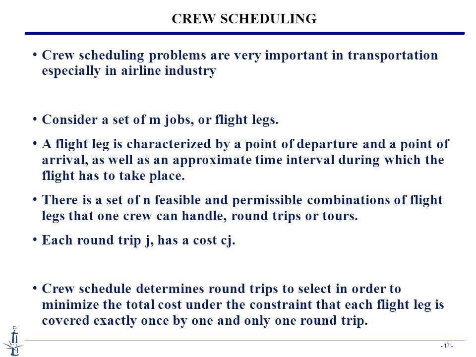 CREW SCHEDULING Crew scheduling problems are very important in transportation especially in airline industry.