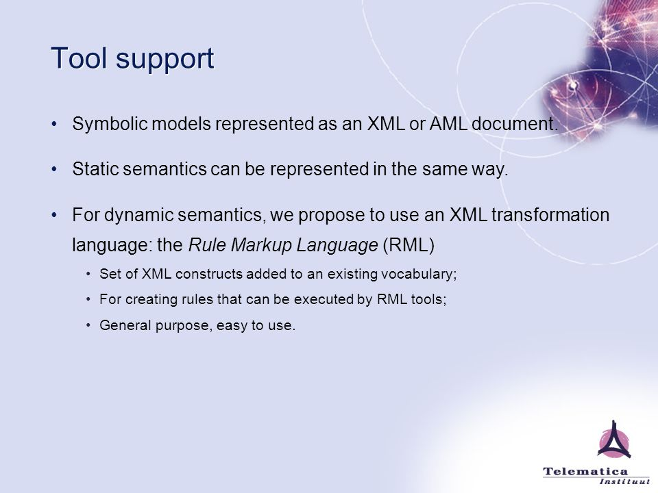 Tool support Symbolic models represented as an XML or AML document.