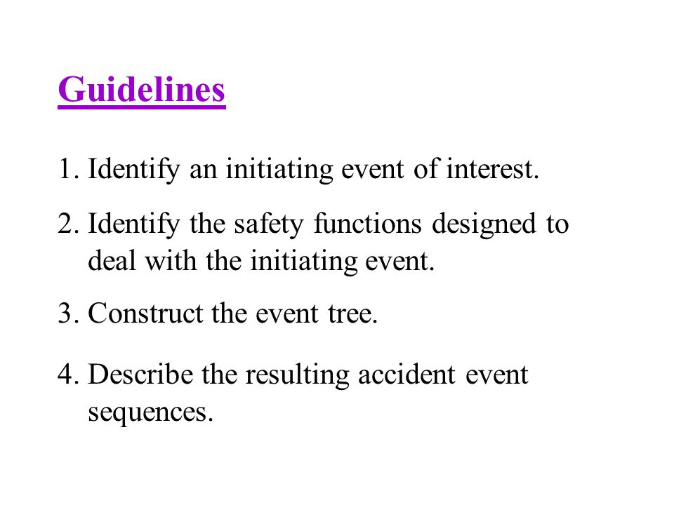 Guidelines 1. Identify an initiating event of interest.