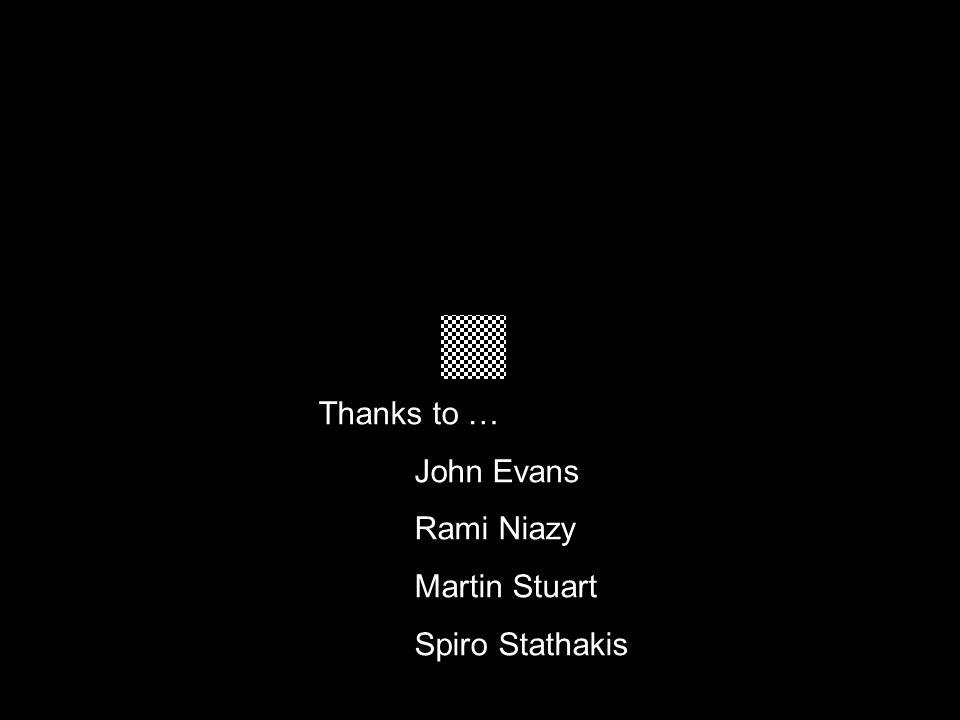 Thanks to … John Evans Rami Niazy Martin Stuart Spiro Stathakis
