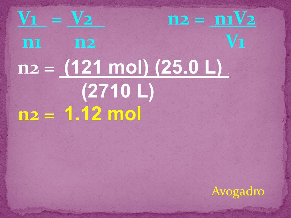 V1 = V2 n2 = n1V2 n1 n2 V1 . n2 = (121 mol) (25.0 L) . n2 = 1.12 mol