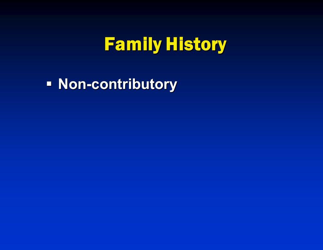 Family History Non-contributory