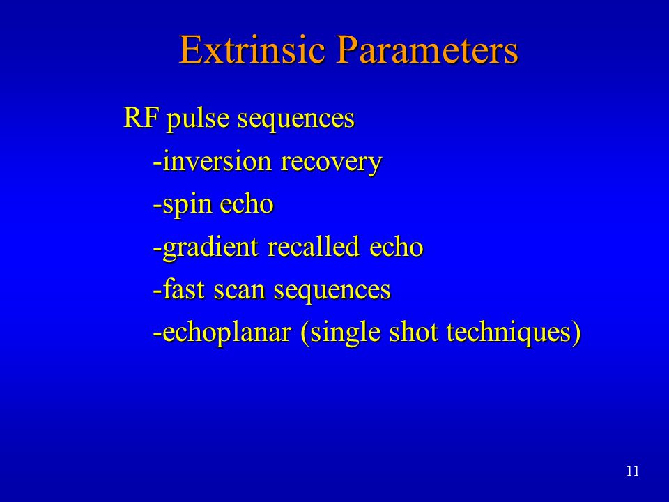 Extrinsic Parameters RF pulse sequences -inversion recovery -spin echo