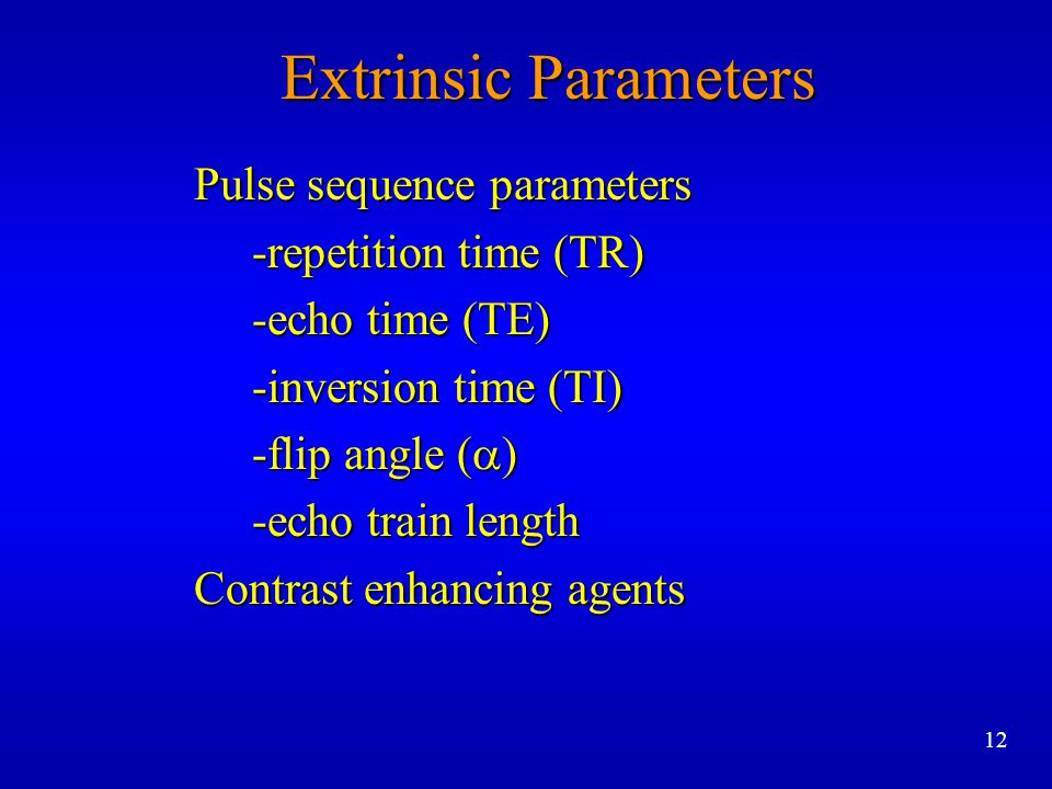 Extrinsic Parameters Pulse sequence parameters -repetition time (TR)