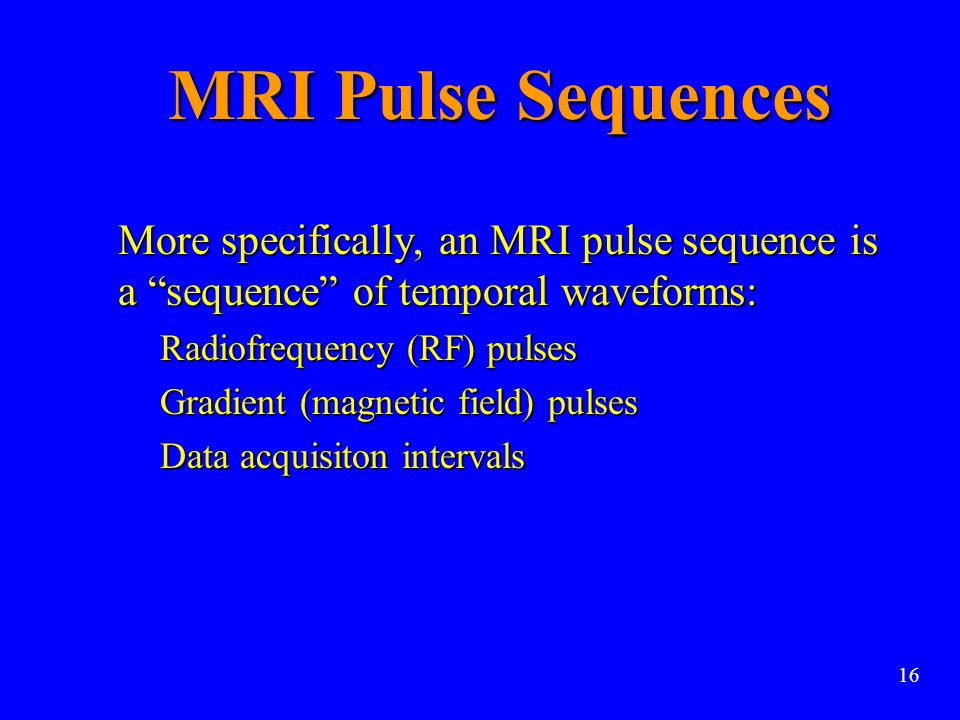 MRI Pulse Sequences More specifically, an MRI pulse sequence is a sequence of temporal waveforms: