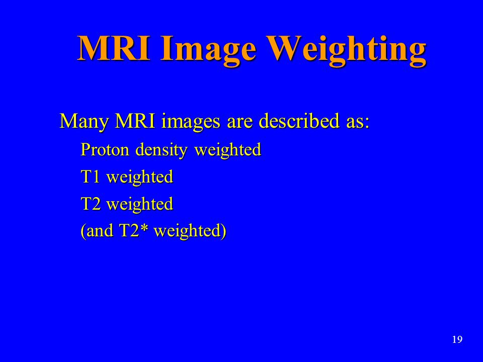 MRI Image Weighting Many MRI images are described as: