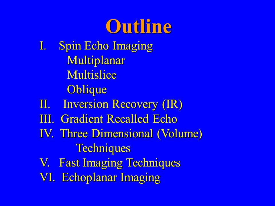 Outline I. Spin Echo Imaging Multiplanar Multislice Oblique