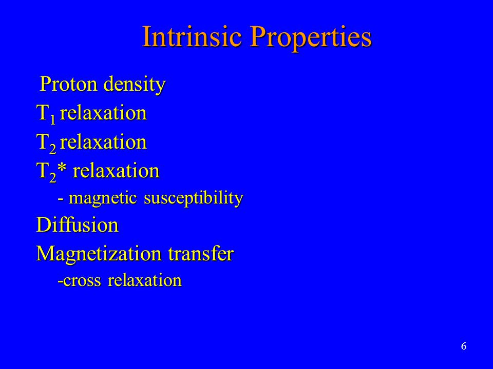 Intrinsic Properties Proton density T1 relaxation T2 relaxation