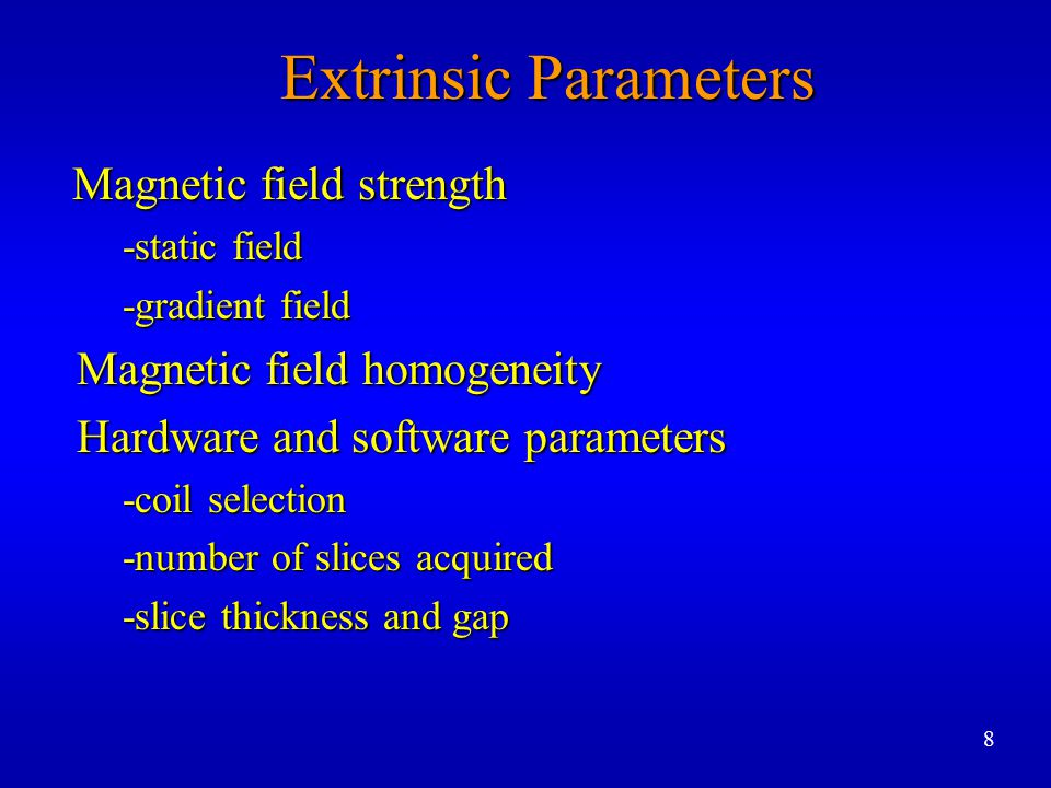 Extrinsic Parameters Magnetic field strength