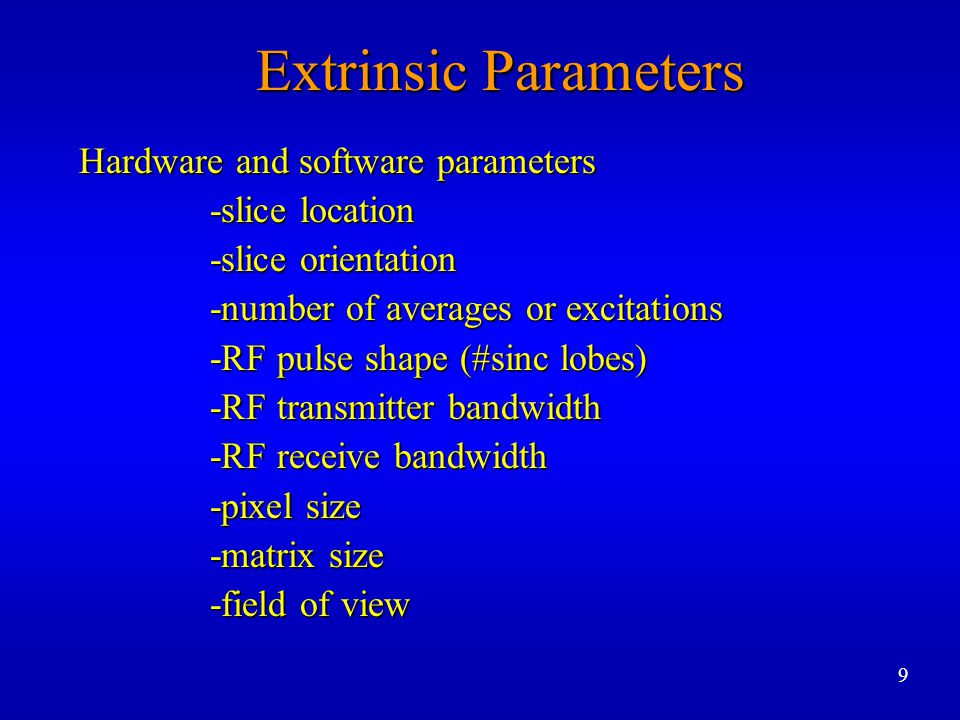 Extrinsic Parameters Hardware and software parameters -slice location